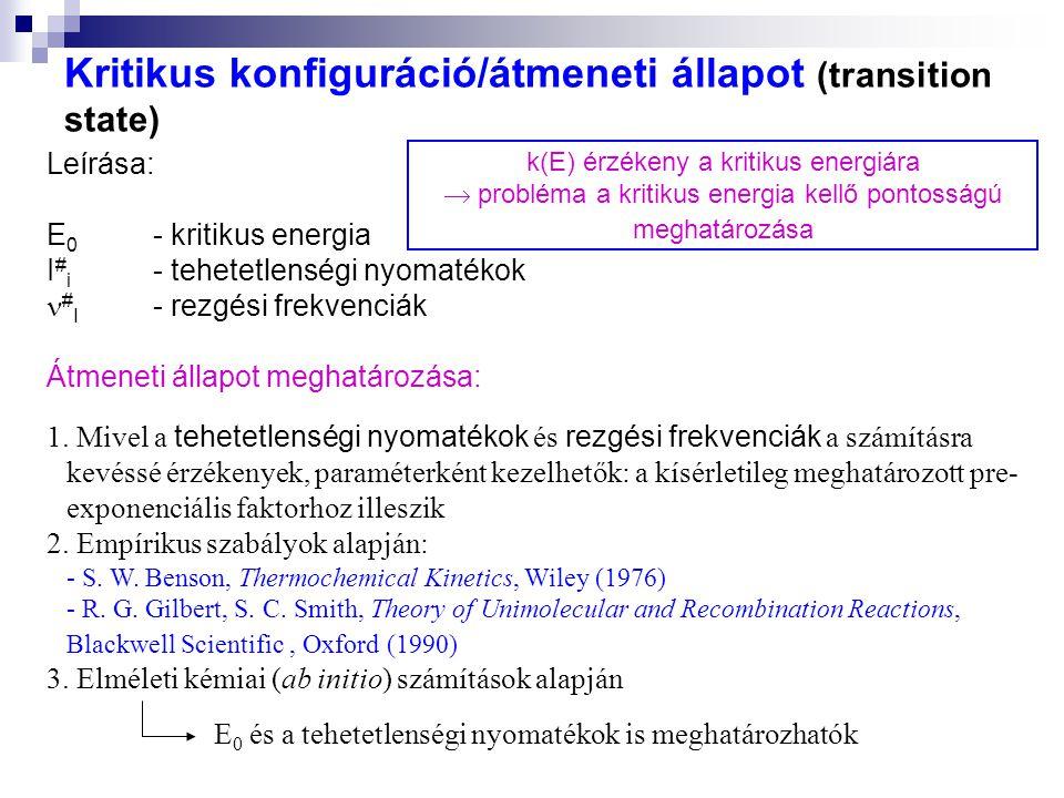 Kritikus konfiguráció/átmeneti állapot (transition state) Leírása: E 0 - kritikus energia I # i - tehetetlenségi nyomatékok # I - rezgési frekvenciák Átmeneti állapot meghatározása: 1.