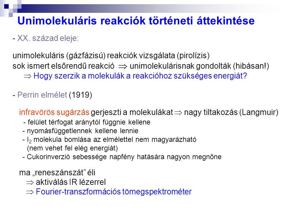 Unimolekuláris reakciók történeti áttekintése - XX. század eleje: unimolekuláris (gázfázisú) reakciók vizsgálata (pirolízis) sok ismert elsőrendű reak