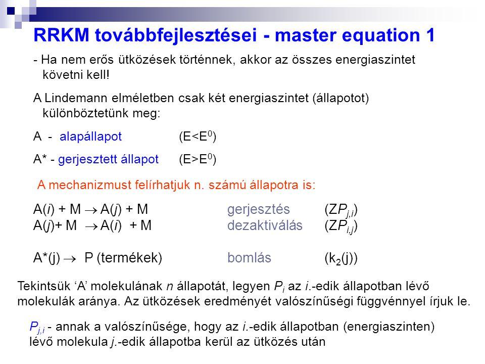 RRKM továbbfejlesztései - master equation 1 - Ha nem erős ütközések történnek, akkor az összes energiaszintet követni kell! A Lindemann elméletben csa