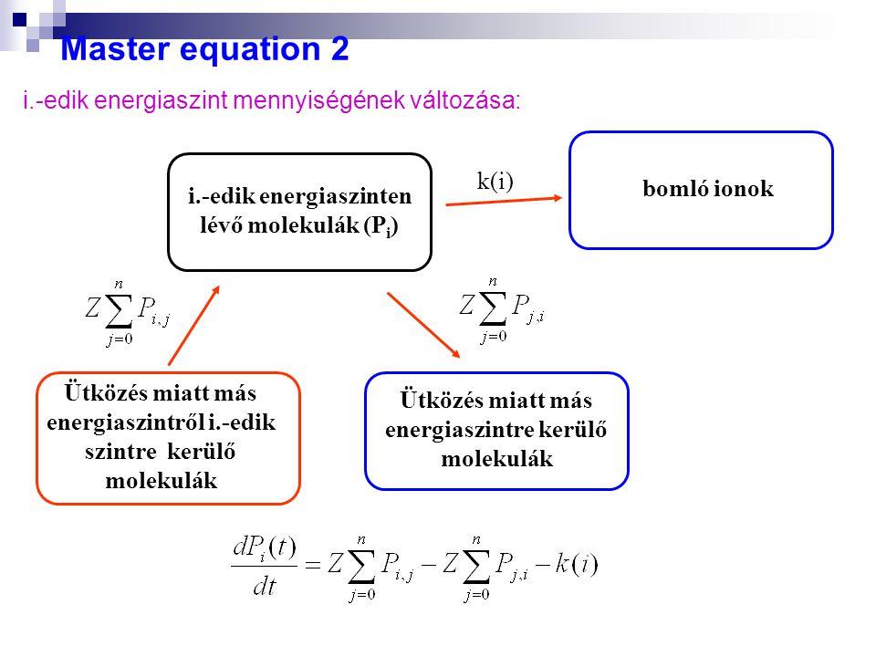 Master equation 2 i.-edik energiaszint mennyiségének változása: i.-edik energiaszinten lévő molekulák (P i ) Ütközés miatt más energiaszintre kerülő m