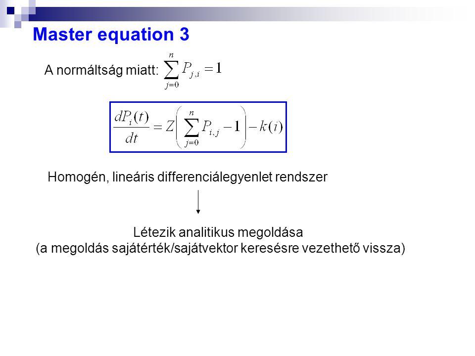 Master equation 3 A normáltság miatt: Homogén, lineáris differenciálegyenlet rendszer Létezik analitikus megoldása (a megoldás sajátérték/sajátvektor keresésre vezethető vissza)
