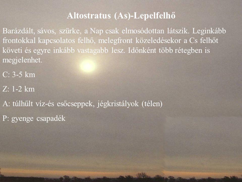 Altostratus (As)-Lepelfelhő Barázdált, sávos, szürke, a Nap csak elmosódottan látszik. Leginkább frontokkal kapcsolatos felhő, melegfront közeledéseko