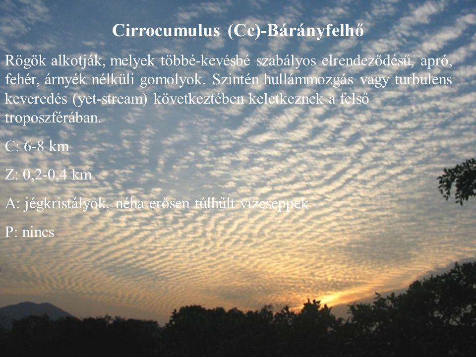 Cirrocumulus (Cc)-Bárányfelhő Rögök alkotják, melyek többé-kevésbé szabályos elrendeződésű, apró, fehér, árnyék nélküli gomolyok. Szintén hullámmozgás