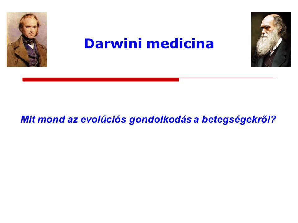 Darwini medicina Mit mond az evolúciós gondolkodás a betegségekről?