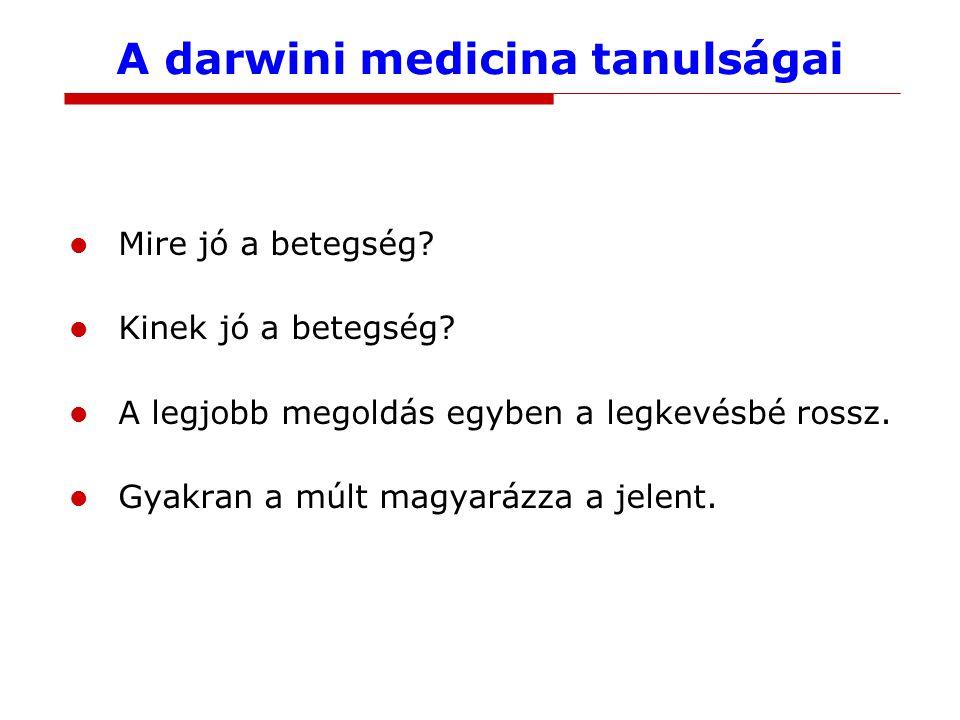 A darwini medicina tanulságai Mire jó a betegség? Kinek jó a betegség? A legjobb megoldás egyben a legkevésbé rossz. Gyakran a múlt magyarázza a jelen