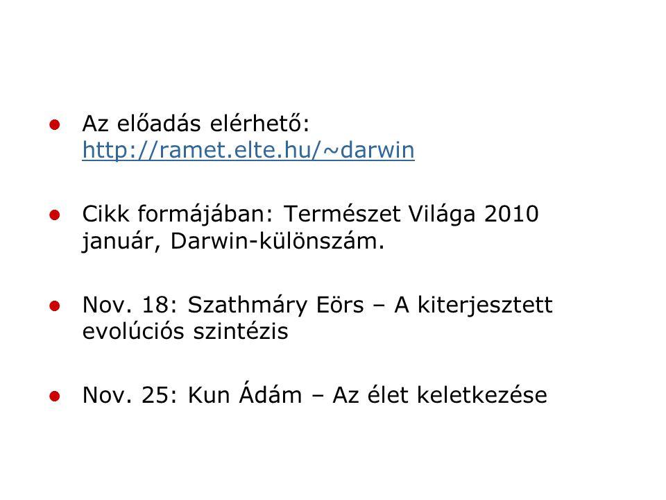 Az előadás elérhető: http://ramet.elte.hu/~darwin http://ramet.elte.hu/~darwin Cikk formájában: Természet Világa 2010 január, Darwin-különszám. Nov. 1