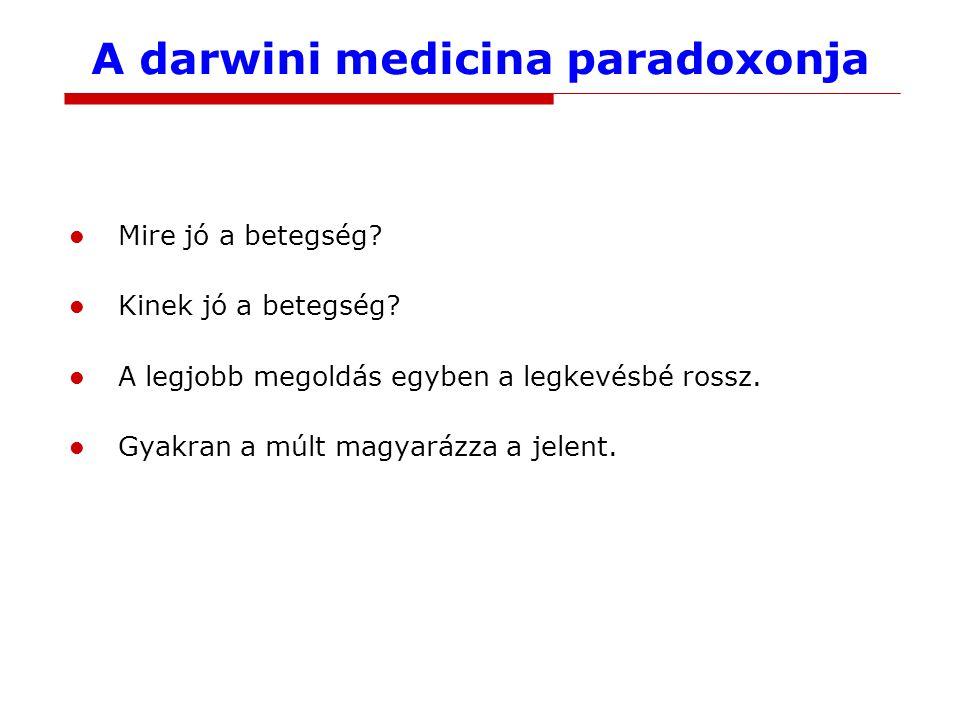 A darwini medicina paradoxonja Mire jó a betegség? Kinek jó a betegség? A legjobb megoldás egyben a legkevésbé rossz. Gyakran a múlt magyarázza a jele