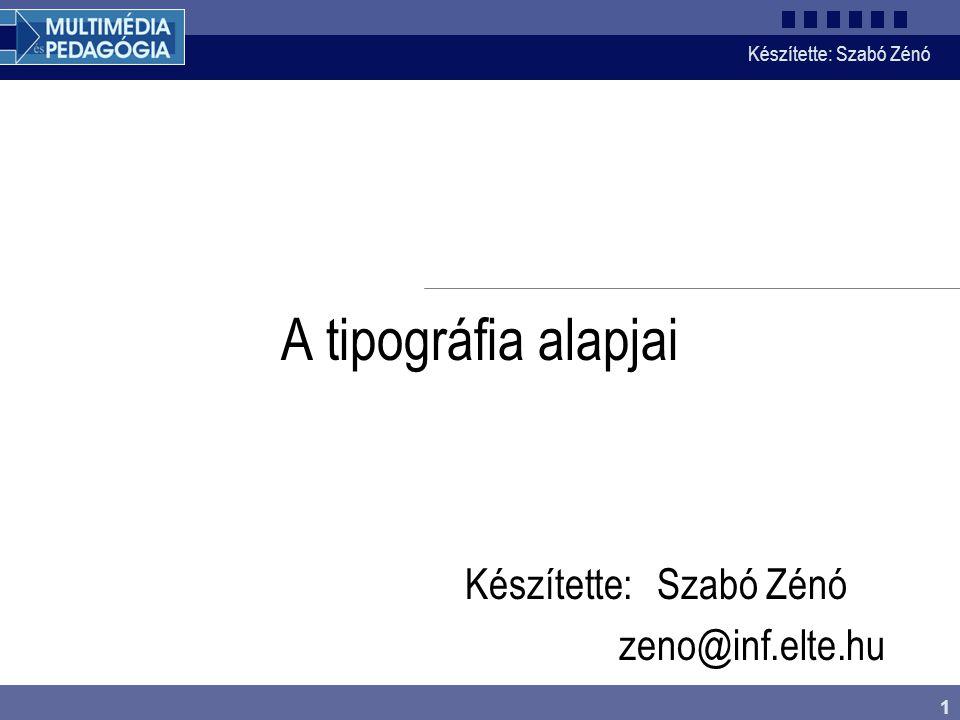 Készítette: Szabó Zénó 1 A tipográfia alapjai Készítette: Szabó Zénó zeno@inf.elte.hu