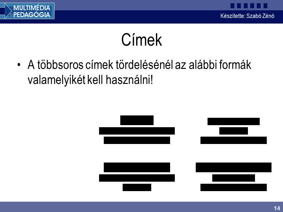 Készítette: Szabó Zénó 14 Címek A többsoros címek tördelésénél az alábbi formák valamelyikét kell használni!