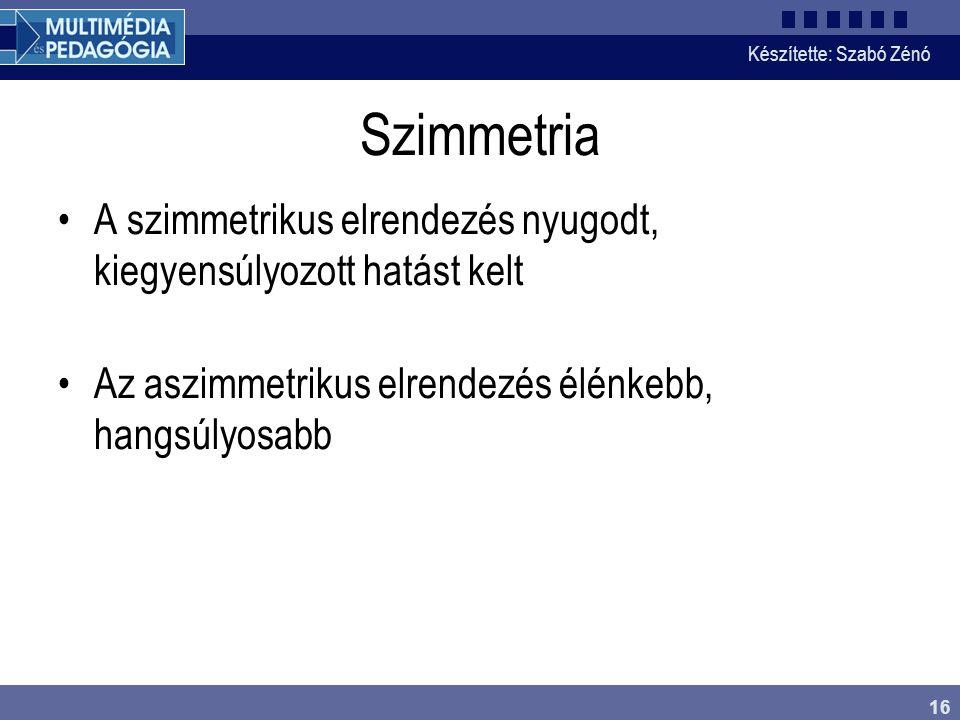 Készítette: Szabó Zénó 16 Szimmetria A szimmetrikus elrendezés nyugodt, kiegyensúlyozott hatást kelt Az aszimmetrikus elrendezés élénkebb, hangsúlyosa