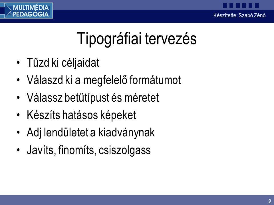 Készítette: Szabó Zénó 2 Tipográfiai tervezés Tűzd ki céljaidat Válaszd ki a megfelelő formátumot Válassz betűtípust és méretet Készíts hatásos képeke