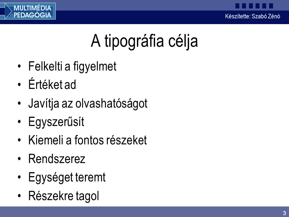 Készítette: Szabó Zénó 3 A tipográfia célja Felkelti a figyelmet Értéket ad Javítja az olvashatóságot Egyszerűsít Kiemeli a fontos részeket Rendszerez