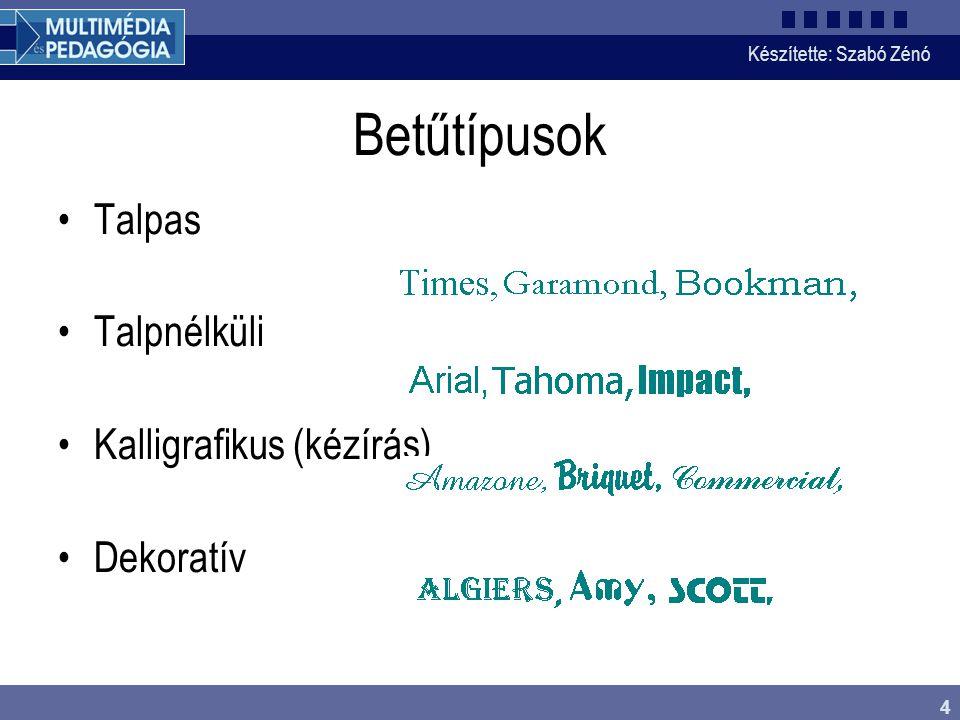 Készítette: Szabó Zénó 4 Betűtípusok Talpas Talpnélküli Kalligrafikus (kézírás) Dekoratív