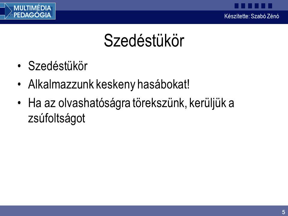 Készítette: Szabó Zénó 5 Szedéstükör Alkalmazzunk keskeny hasábokat! Ha az olvashatóságra törekszünk, kerüljük a zsúfoltságot