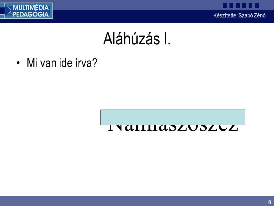 Készítette: Szabó Zénó 9 Aláhúzás I. Mi van ide írva? Namiaszöszez