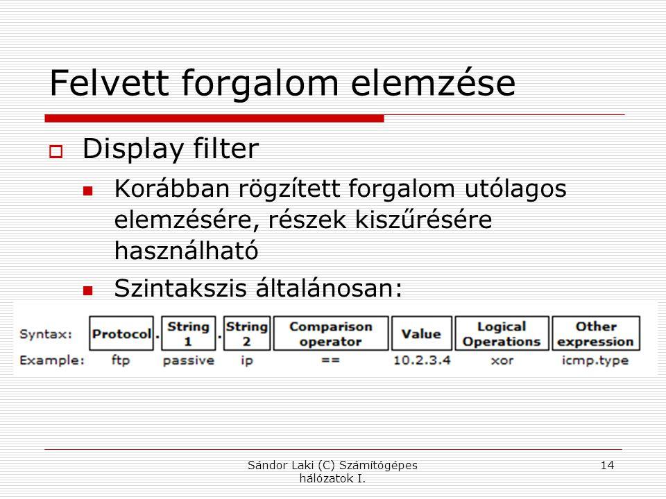 Felvett forgalom elemzése  Display filter Korábban rögzített forgalom utólagos elemzésére, részek kiszűrésére használható Szintakszis általánosan: Sá