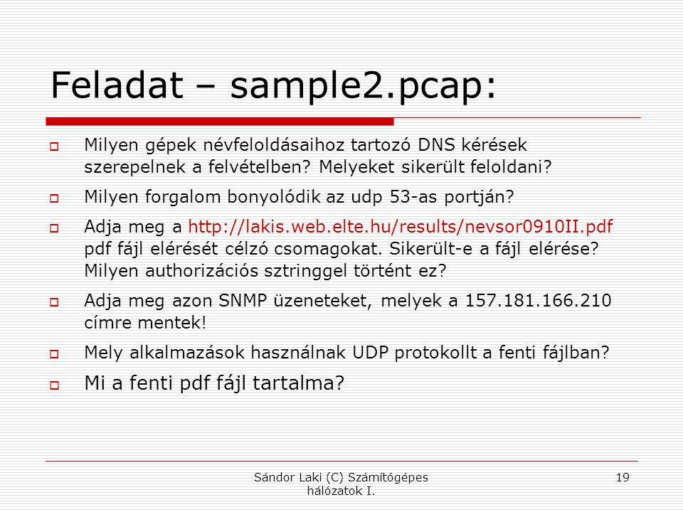Feladat – sample2.pcap:  Milyen gépek névfeloldásaihoz tartozó DNS kérések szerepelnek a felvételben? Melyeket sikerült feloldani?  Milyen forgalom