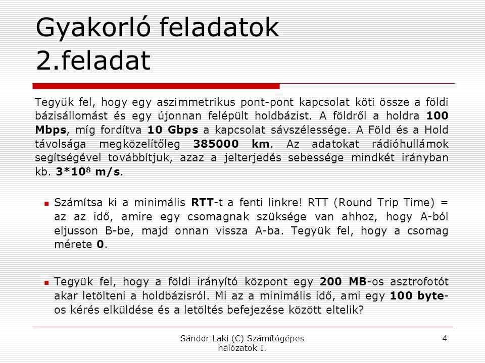 Display filter - Protocol  Protocol ip, tcp, dns, ssh, http … Expression… gombra kattintva láthatjuk a teljes listát VAGY Help->Supported protocols Sándor Laki (C) Számítógépes hálózatok I.