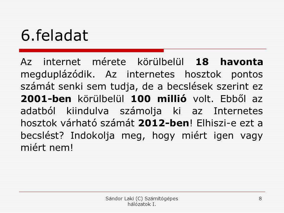 6.feladat Az internet mérete körülbelül 18 havonta megduplázódik. Az internetes hosztok pontos számát senki sem tudja, de a becslések szerint ez 2001-