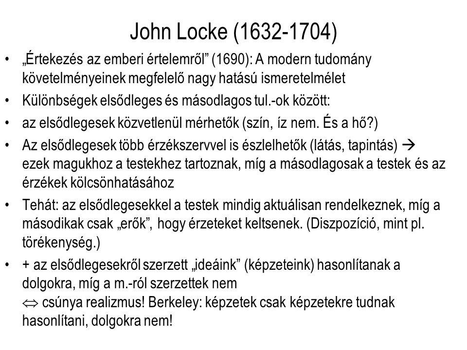 """John Locke (1632-1704) """"Értekezés az emberi értelemről (1690): A modern tudomány követelményeinek megfelelő nagy hatású ismeretelmélet Különbségek elsődleges és másodlagos tul.-ok között: az elsődlegesek közvetlenül mérhetők (szín, íz nem."""