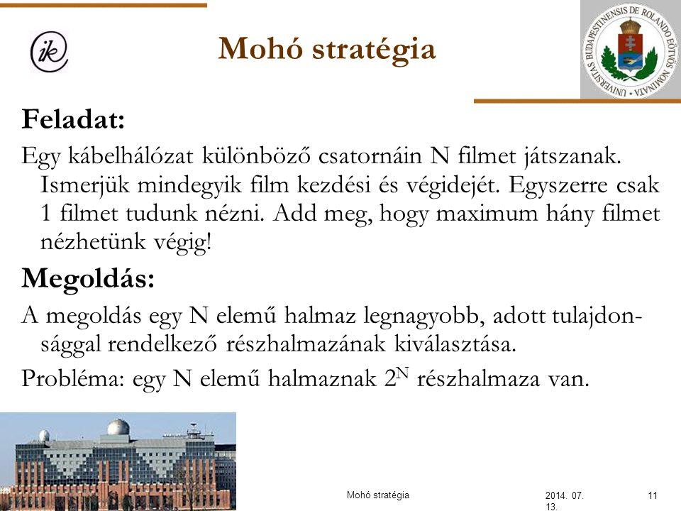 Mohó stratégia 2014. 07. 13. 11Mohó stratégia Feladat: Egy kábelhálózat különböző csatornáin N filmet játszanak. Ismerjük mindegyik film kezdési és vé