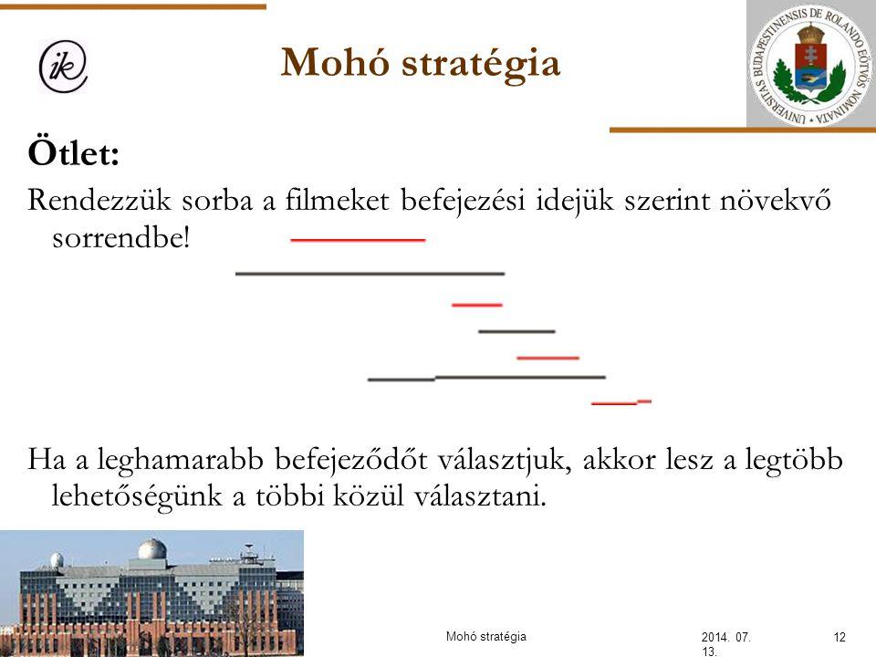 Mohó stratégia 2014. 07. 13. 12Mohó stratégia Ötlet: Rendezzük sorba a filmeket befejezési idejük szerint növekvő sorrendbe! Ha a leghamarabb befejező