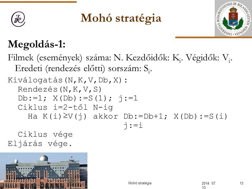 Mohó stratégia 2014. 07. 13. 13Mohó stratégia Megoldás-1: Filmek (események) száma: N. Kezdőidők: K i. Végidők: V i. Eredeti (rendezés előtti) sorszám