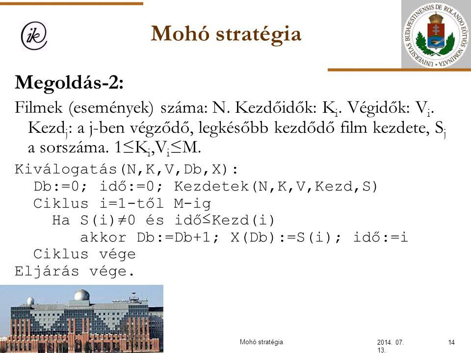 Mohó stratégia 2014. 07. 13. 14Mohó stratégia Megoldás-2: Filmek (események) száma: N. Kezdőidők: K i. Végidők: V i. Kezd j : a j-ben végződő, legkéső