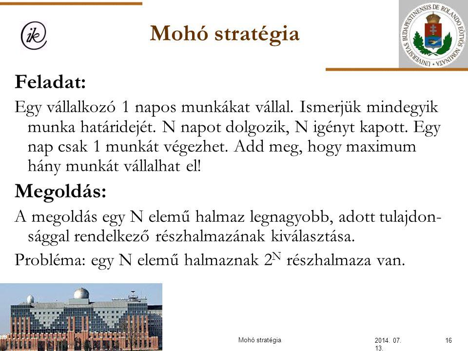 Mohó stratégia 2014. 07. 13. 16Mohó stratégia Feladat: Egy vállalkozó 1 napos munkákat vállal. Ismerjük mindegyik munka határidejét. N napot dolgozik,