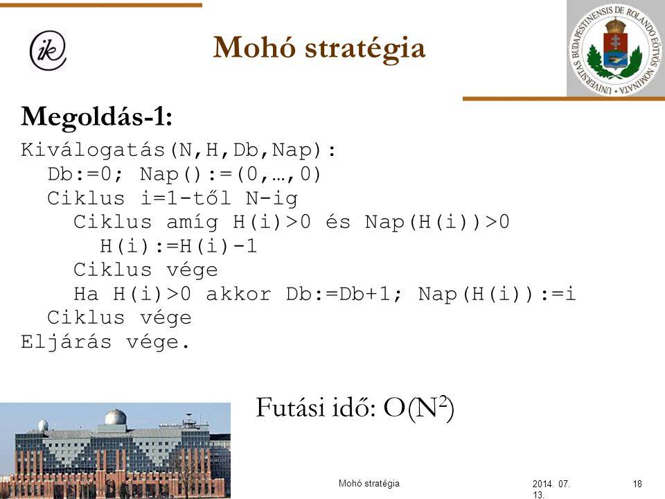 Mohó stratégia 2014. 07. 13. 18Mohó stratégia Megoldás-1: Kiválogatás(N,H,Db,Nap): Db:=0; Nap():=(0,…,0) Ciklus i=1-től N-ig Ciklus amíg H(i)>0 és Nap