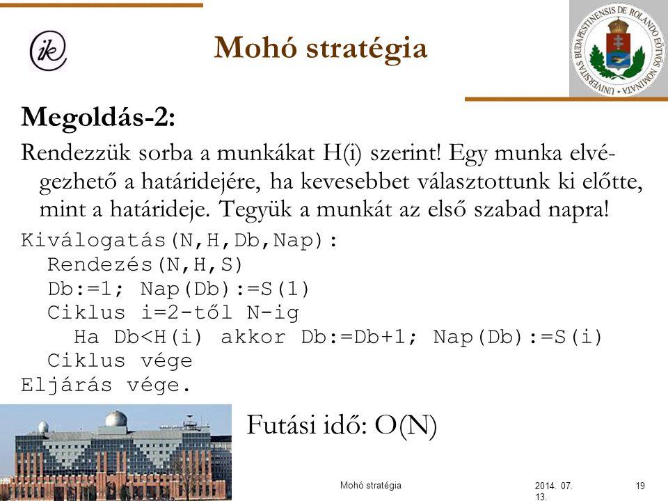 Mohó stratégia 2014. 07. 13. 19Mohó stratégia Futási idő: O(N) Megoldás-2: Rendezzük sorba a munkákat H(i) szerint! Egy munka elvé- gezhető a határide