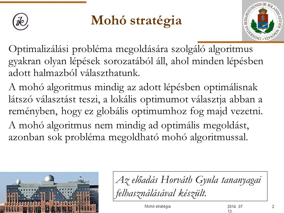 2014. 07. 13. 2 Optimalizálási probléma megoldására szolgáló algoritmus gyakran olyan lépések sorozatából áll, ahol minden lépésben adott halmazból vá