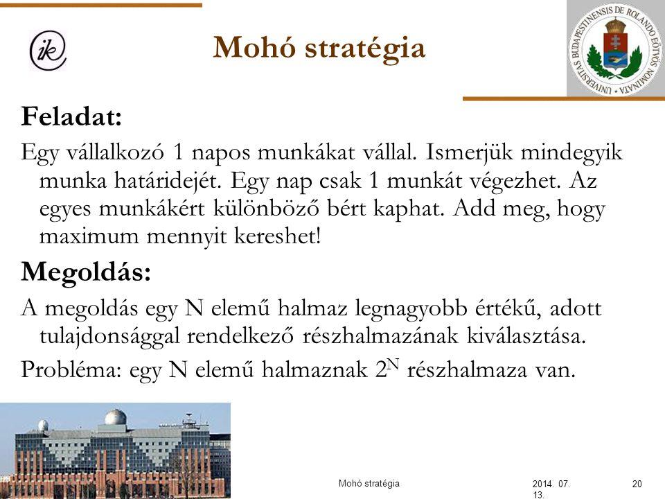Mohó stratégia 2014. 07. 13. 20Mohó stratégia Feladat: Egy vállalkozó 1 napos munkákat vállal. Ismerjük mindegyik munka határidejét. Egy nap csak 1 mu