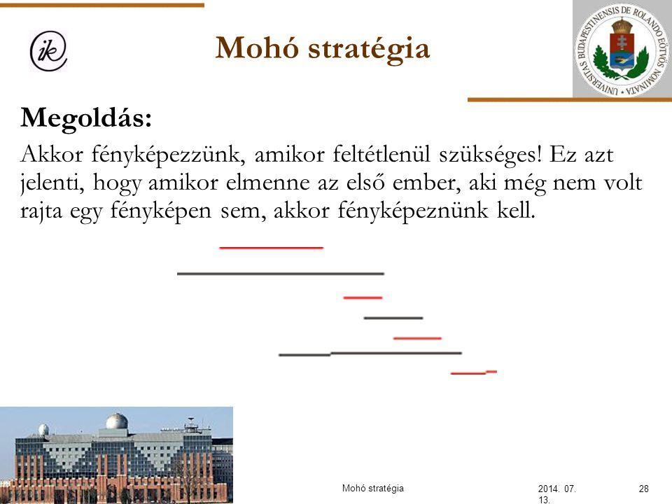 Mohó stratégia 2014. 07. 13. 28Mohó stratégia Megoldás: Akkor fényképezzünk, amikor feltétlenül szükséges! Ez azt jelenti, hogy amikor elmenne az első