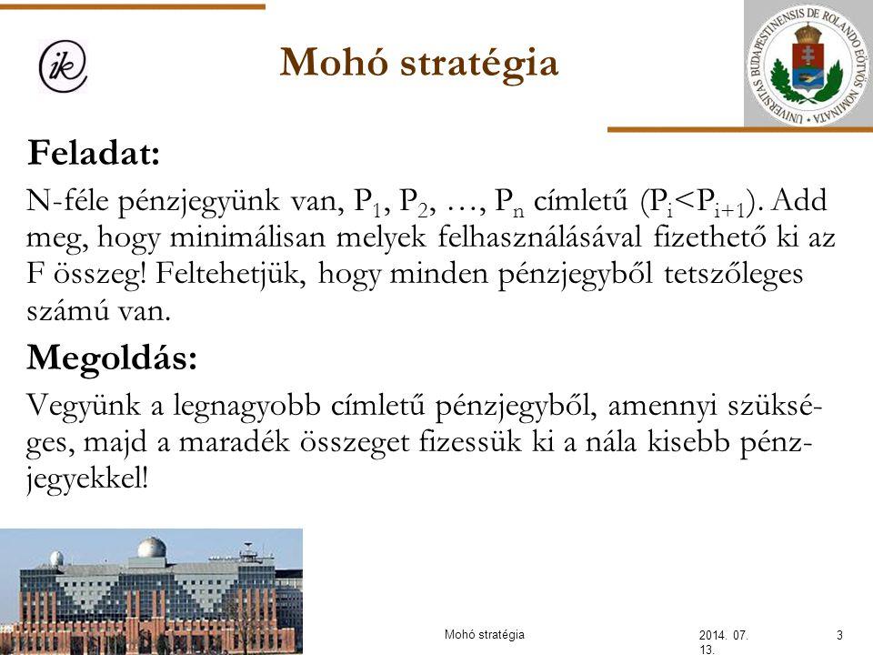 Mohó stratégia 2014. 07. 13. 3 Feladat: N-féle pénzjegyünk van, P 1, P 2, …, P n címletű (P i <P i+1 ). Add meg, hogy minimálisan melyek felhasználásá