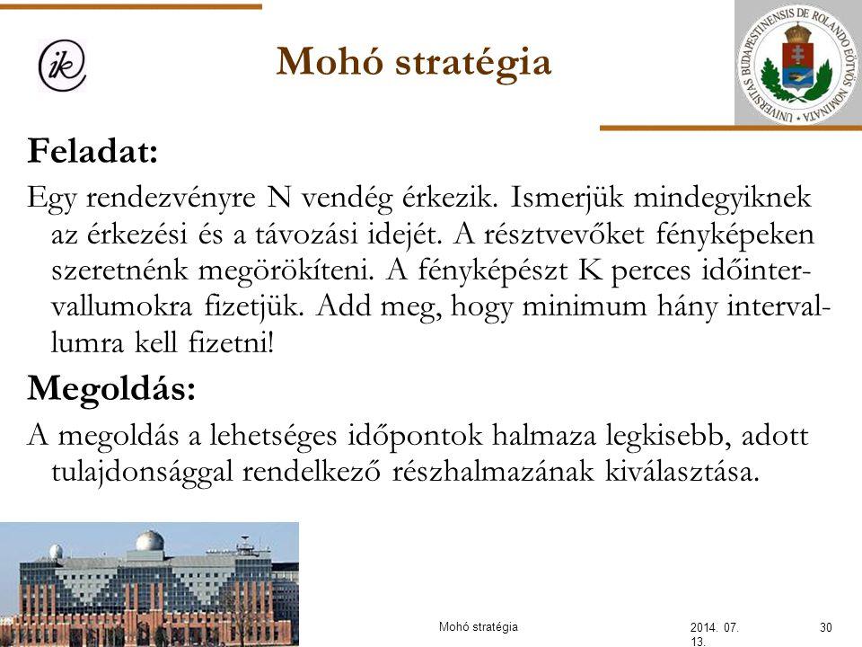 Mohó stratégia 2014. 07. 13. 30Mohó stratégia Feladat: Egy rendezvényre N vendég érkezik. Ismerjük mindegyiknek az érkezési és a távozási idejét. A ré