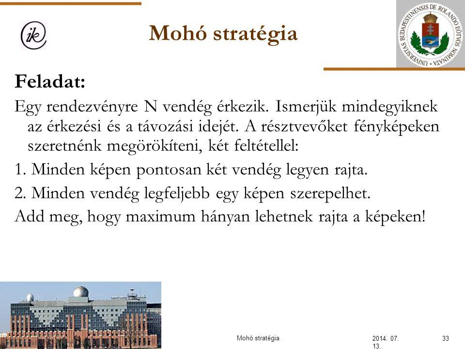 Mohó stratégia 2014. 07. 13. 33Mohó stratégia Feladat: Egy rendezvényre N vendég érkezik. Ismerjük mindegyiknek az érkezési és a távozási idejét. A ré