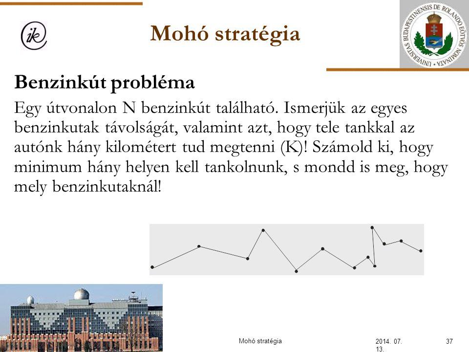 Mohó stratégia 2014. 07. 13. 37Mohó stratégia Benzinkút probléma Egy útvonalon N benzinkút található. Ismerjük az egyes benzinkutak távolságát, valami