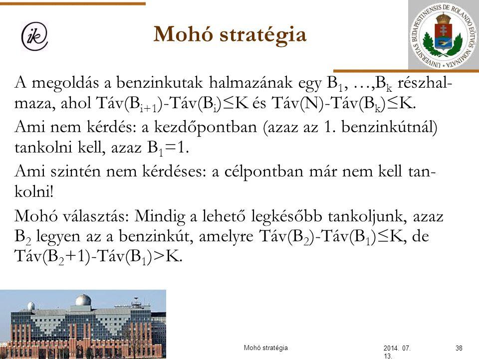 Mohó stratégia 2014. 07. 13. 38Mohó stratégia A megoldás a benzinkutak halmazának egy B 1, …,B k részhal- maza, ahol Táv(B i+1 )-Táv(B i )≤K és Táv(N)