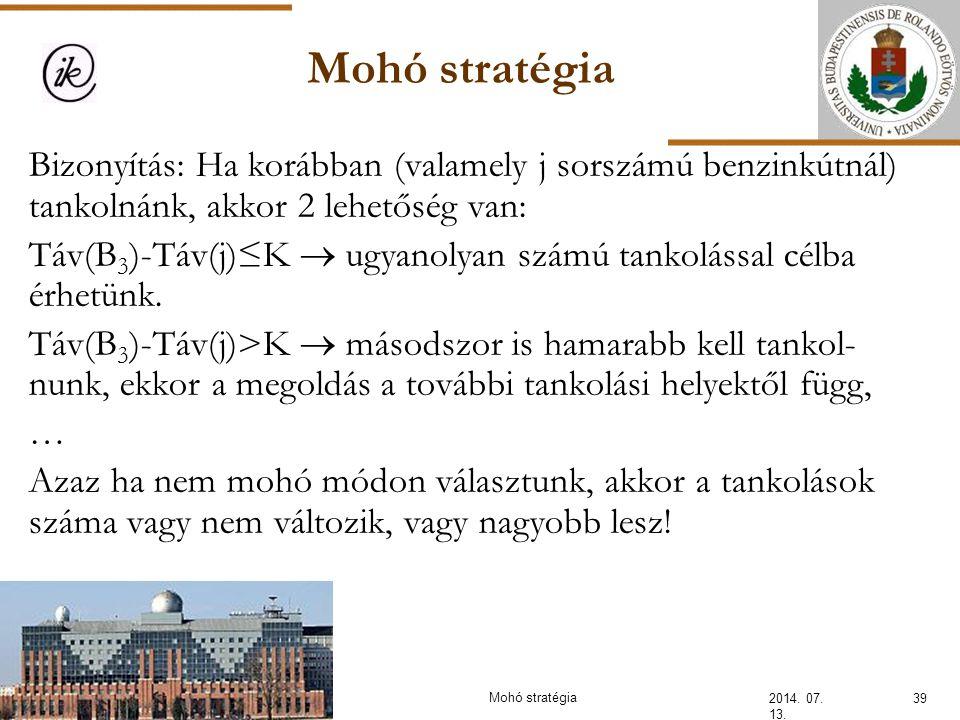 Mohó stratégia 2014. 07. 13. 39Mohó stratégia Bizonyítás: Ha korábban (valamely j sorszámú benzinkútnál) tankolnánk, akkor 2 lehetőség van: Táv(B 3 )-