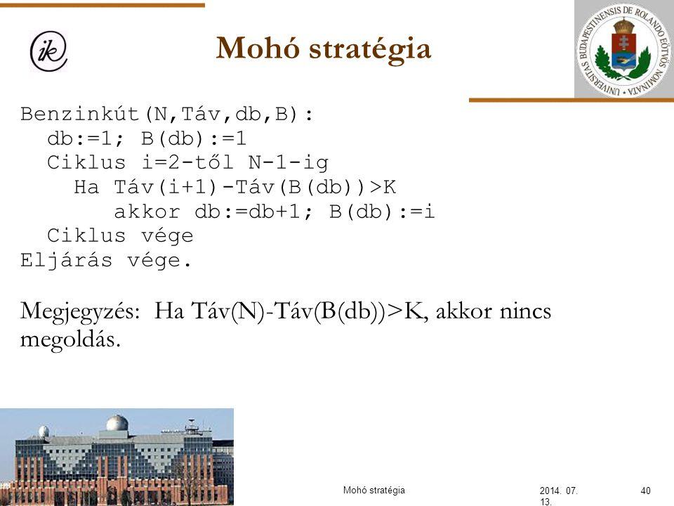 Mohó stratégia 2014. 07. 13. 40Mohó stratégia Benzinkút(N,Táv,db,B): db:=1; B(db):=1 Ciklus i=2-től N-1-ig Ha Táv(i+1)-Táv(B(db))>K akkor db:=db+1; B(