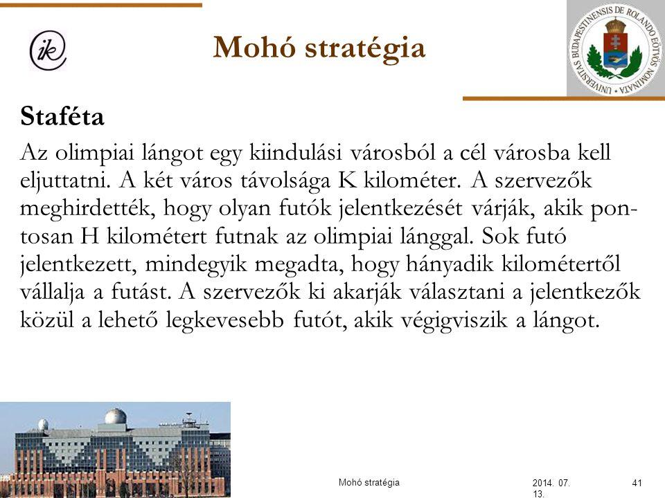 Mohó stratégia 2014. 07. 13. 41Mohó stratégia Staféta Az olimpiai lángot egy kiindulási városból a cél városba kell eljuttatni. A két város távolsága
