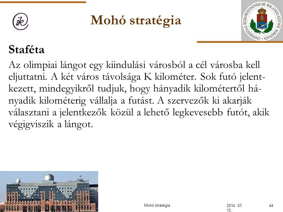 Mohó stratégia 2014. 07. 13. 44Mohó stratégia Staféta Az olimpiai lángot egy kiindulási városból a cél városba kell eljuttatni. A két város távolsága