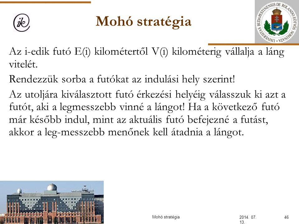 Mohó stratégia 2014. 07. 13. 46Mohó stratégia Az i-edik futó E(i) kilométertől V(i) kilométerig vállalja a láng vitelét. Rendezzük sorba a futókat az
