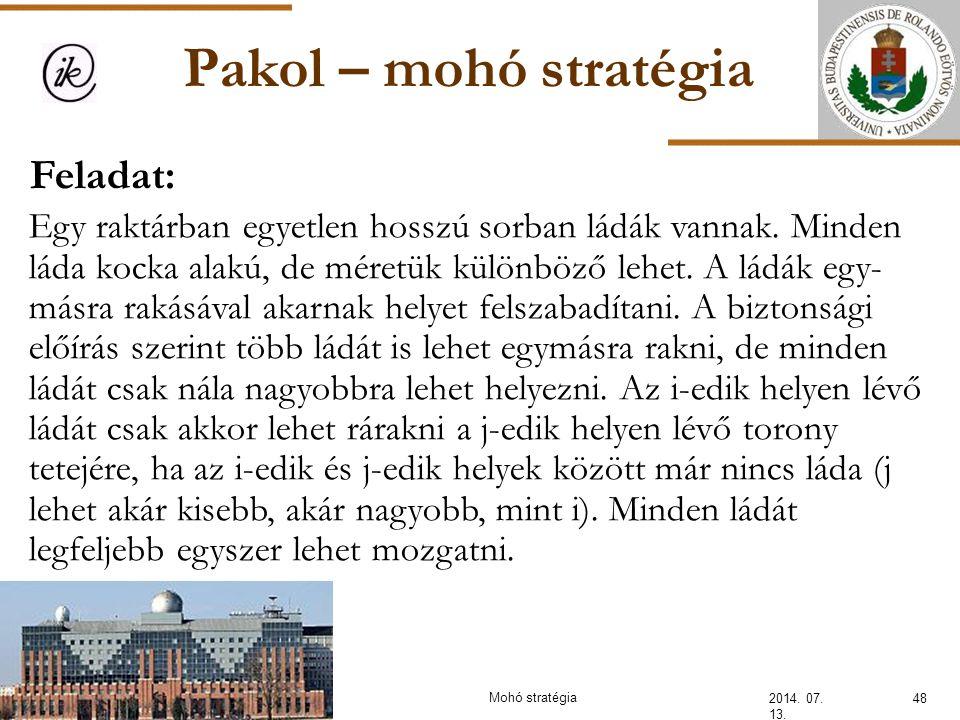 Pakol – mohó stratégia 2014. 07. 13. Feladat: Egy raktárban egyetlen hosszú sorban ládák vannak. Minden láda kocka alakú, de méretük különböző lehet.