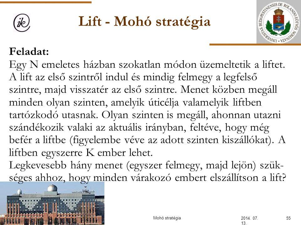 Lift - Mohó stratégia 2014. 07. 13. 55Mohó stratégia Feladat: Egy N emeletes házban szokatlan módon üzemeltetik a liftet. A lift az első szintről indu