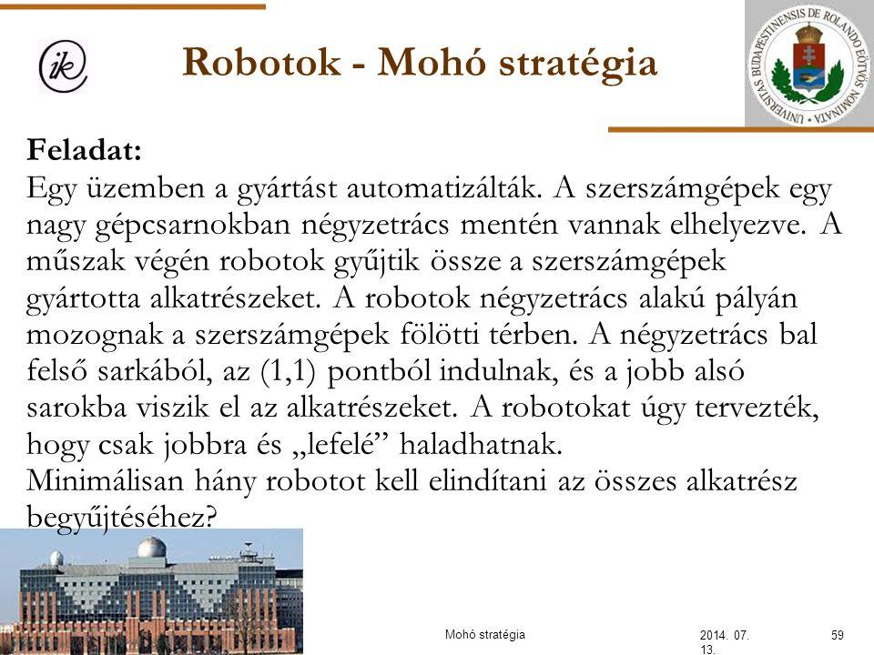 Robotok - Mohó stratégia 2014. 07. 13. 59Mohó stratégia Feladat: Egy üzemben a gyártást automatizálták. A szerszámgépek egy nagy gépcsarnokban négyzet