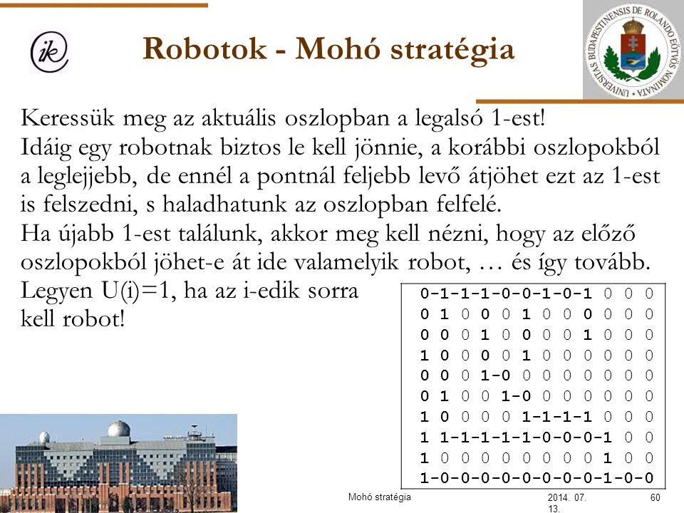 Robotok - Mohó stratégia 2014. 07. 13. 60Mohó stratégia Keressük meg az aktuális oszlopban a legalsó 1-est! Idáig egy robotnak biztos le kell jönnie,