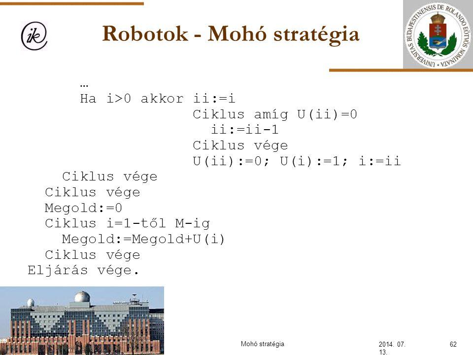 Robotok - Mohó stratégia 2014. 07. 13. … Ha i>0 akkor ii:=i Ciklus amíg U(ii)=0 ii:=ii-1 Ciklus vége U(ii):=0; U(i):=1; i:=ii Ciklus vége Megold:=0 Ci