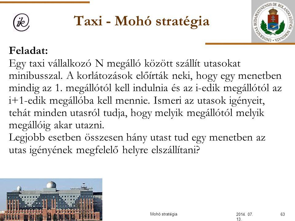Taxi - Mohó stratégia 2014. 07. 13. 63Mohó stratégia Feladat: Egy taxi vállalkozó N megálló között szállít utasokat minibusszal. A korlátozások előírt